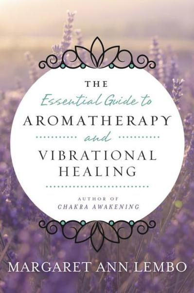 Essential Guide to Aromatherapy and Vibrational Healing
