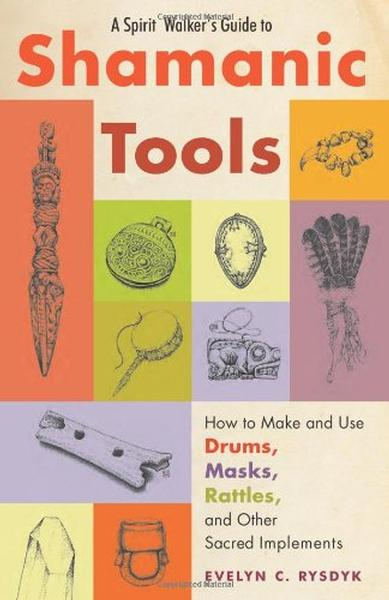 Spirit Walker's Guide to Shamanic Tools