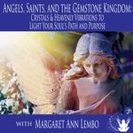 Angels, Saints & the Gemstone Kingdom: Crystals & Heavenly Vibrations to Light Your Soul's Path & Purpose