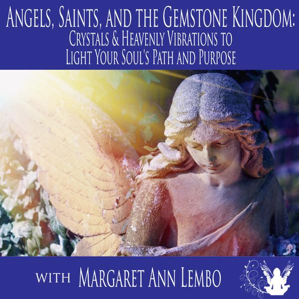 Virtual Event: Angels, Saints & the Gemstone Kingdom