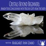 Virtual 4-Part Series: Crystals Beyond Beginners
