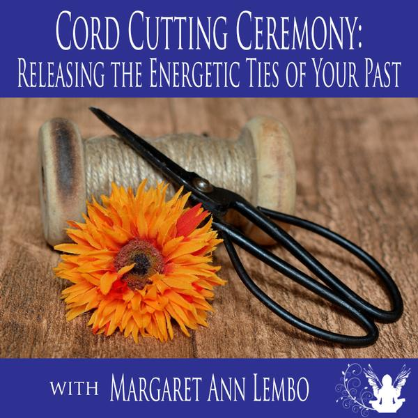 Cord Cutting Ceremony: Releasing the Energetic Ties of Your Past