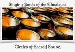 Singing Bowls of the Himalayas: Circles of Sacred Sound