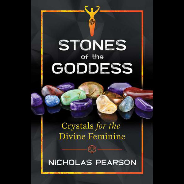 Stones of the Goddess: Crystal Healing to Connect to the Divine