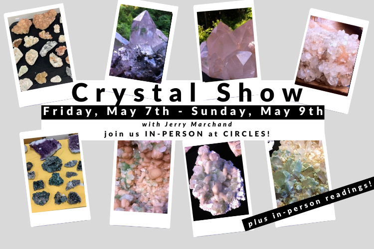 In-Person Crystal Show & Readings I Fri. May 7 - Sun. May 9